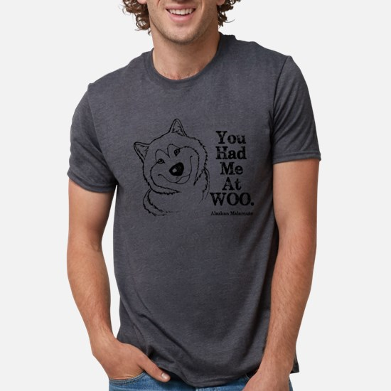 You Had Me at WOO. Alaskan Malamute T-Shirt