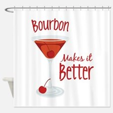 Bourbon Makes it Better Shower Curtain