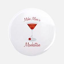 "Make Mine a Manhattan 3.5"" Button"