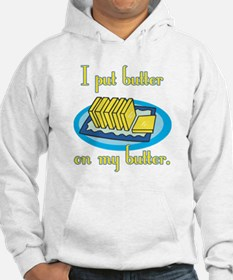 I Put Butter on My Butter Hoodie Sweatshirt