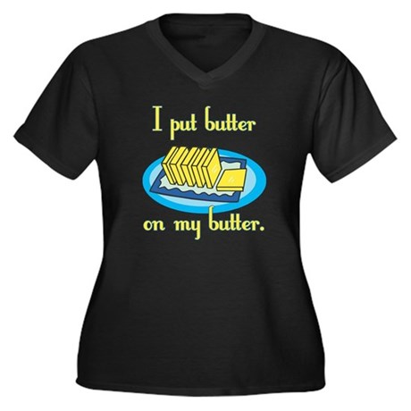 I Put Butter on My Butter Women's Plus Size V-Neck