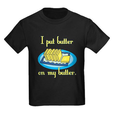 I Put Butter on My Butter Kids Dark T-Shirt