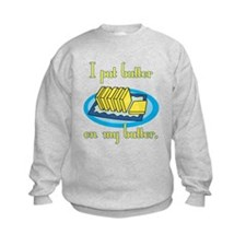 I Put Butter on My Butter Sweatshirt