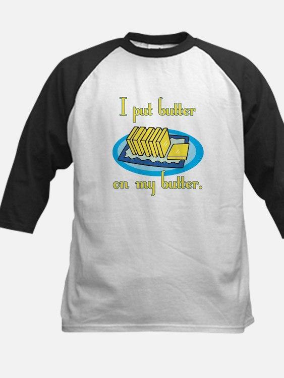 I Put Butter on My Butter Kids Baseball Jersey
