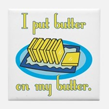 I Put Butter on My Butter Tile Coaster