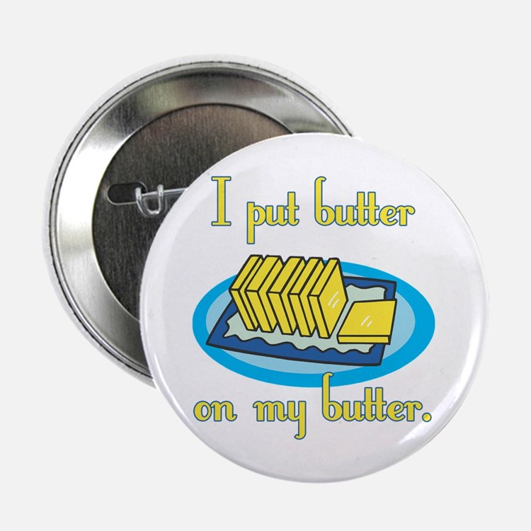 I Put Butter on My Butter Button