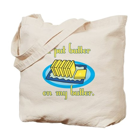 I Put Butter on My Butter Tote Bag