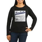 Perfect Women's Long Sleeve Dark T-Shirt