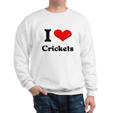 I love crickets Sweatshirt