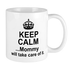 Mommy will take care of it. Mugs