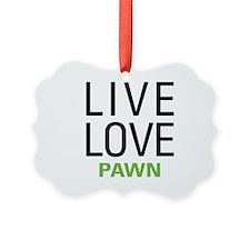 Live Love Pawn Ornament