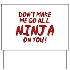 Don't Make Me Go All Ninja On You Yard Sign