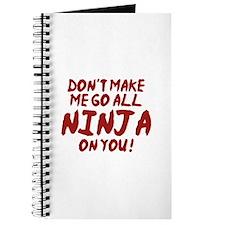 Don't Make Me Go All Ninja On You Journal
