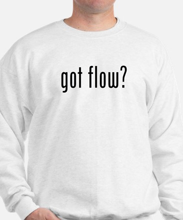 got flow? Sweatshirt