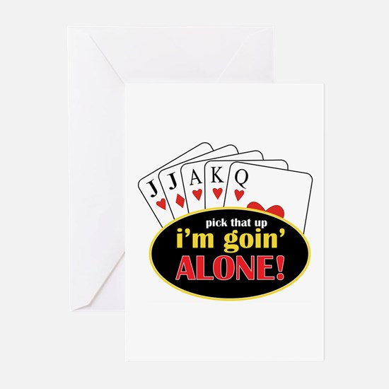 Pick That Up Im Goin Alone Greeting Cards