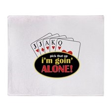 Pick That Up Im Goin Alone Throw Blanket