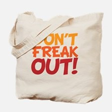 Please Don't Freak Out Tote Bag
