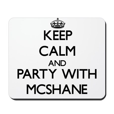 Beautiful Keep Calm And Party With Mcshane Mousepad