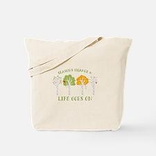 Seasons change & life goes on Tote Bag