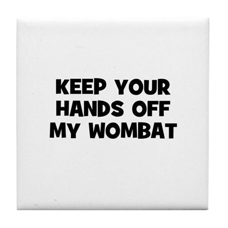 keep your hands off my wombat Tile Coaster