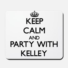 Keep calm and Party with Kelley Mousepad