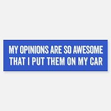 My Opinions Are So Awesome Bumper Bumper Bumper Sticker