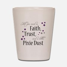 Faith, Trust, Pixie Dust Shot Glass