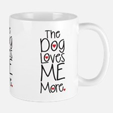 The Dog Loves ME More Mugs