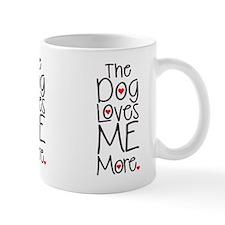 The Dog Loves ME More Mugs