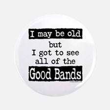 "I May Be Old Good Bands 3.5"" Button"
