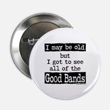 "I May Be Old Good Bands 2.25"" Button"