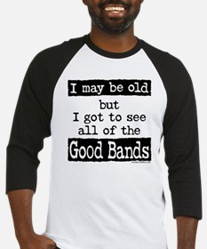 I May Be Old Good Bands Baseball Jersey