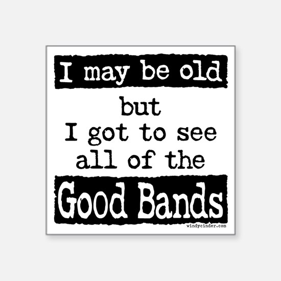 """I May Be Old Good Bands Square Sticker 3"""" x 3"""""""