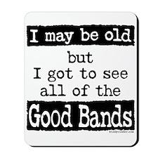 I May Be Old Good Bands Mousepad
