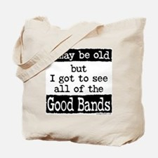 I May Be Old Good Bands Tote Bag