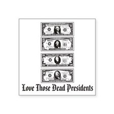 "Dead Presidents Square Sticker 3"" x 3"""