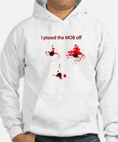 I pissed the mob off Jumper Hoody