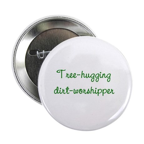 Tree-Hugging Dirt-Worshipper Button