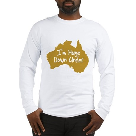 I'm Huge Down Under Long Sleeve T-Shirt