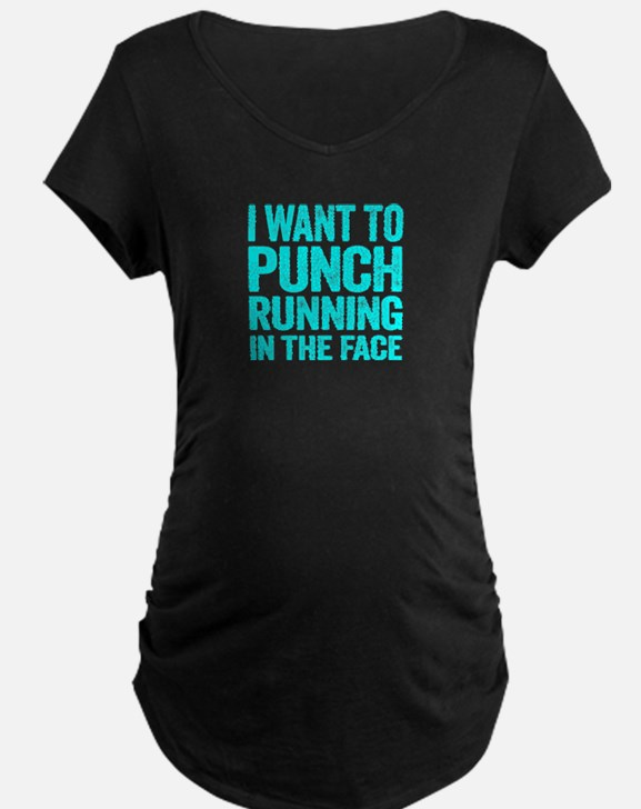 I Want To Punch Running In The Face Maternity T-Sh