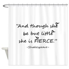 Little But Fierce Shakespeare Quote Shower Curtain
