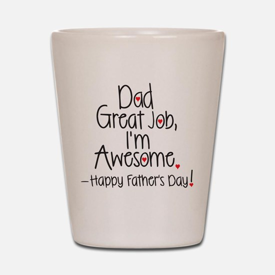 dad great job Im awesome! Happy Fathers day Shot G