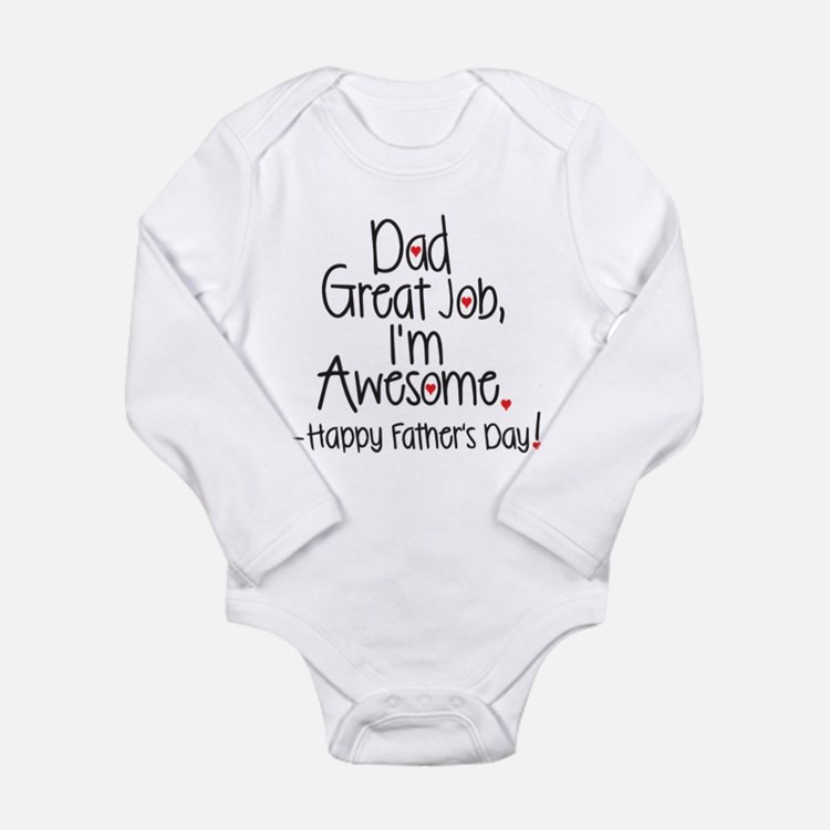 dad great job Im awesome! Happy Fathers day Body S
