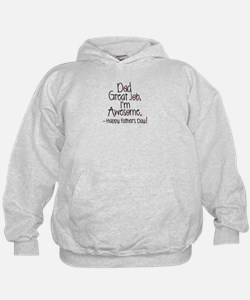 dad great job Im awesome! Happy Fathers day Hoodie