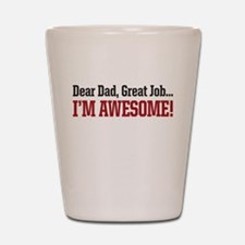 Dear Dad great job Im awesome! Shot Glass