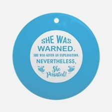 SHE WAS WARNED! Round Ornament