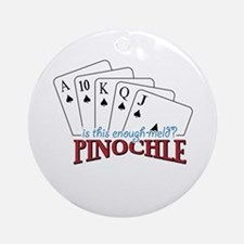 is this enough-meld PINOCHLE Ornament (Round)