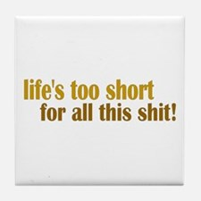 Life's too short Tile Coaster