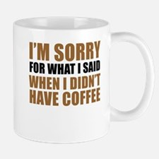 Sorry When No Coffee Mugs