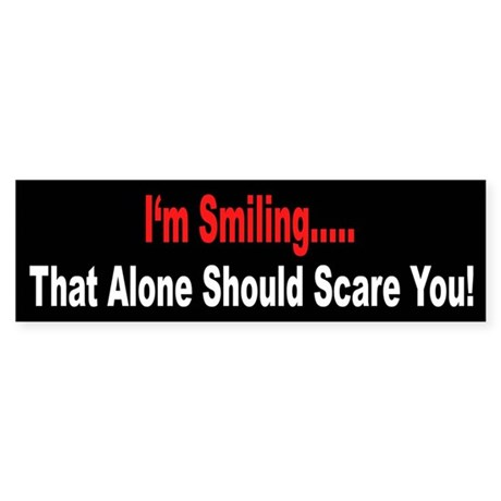 I'm Smiling... That Alone Should Scare You Sticker